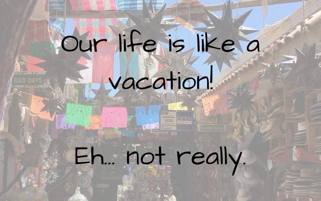 Our life is like a vacation!